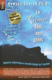 Le génie dans vos gènes : médecine épigénétique et nouvelle biologie de l'intention