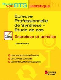 Réussir son BTS diététique : épreuve professionnelle de synthèse, étude de cas : exercices et annales