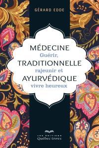 Médecine traditionnelle ayurvédique  : guérir, rajeunir et vivre heureux