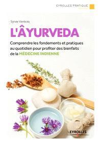 L'ayurveda : comprendre les fondements et pratiques au quotidien pour profiter des bienfaits de la médecine indienne