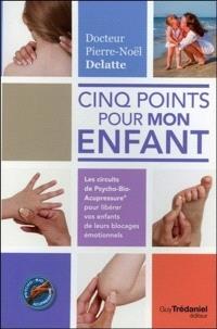 Cinq points pour mon enfant : les circuits de psycho-bio-acupressure pour libérer vos enfants de leurs blocages émotionnels