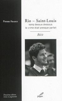 Rio-Saint-Louis : sang dessus dessous, le crime était presque parfait : récit