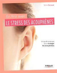 En finir avec le stress des acouphènes ! : un guide pratique pour soulager les acouphènes