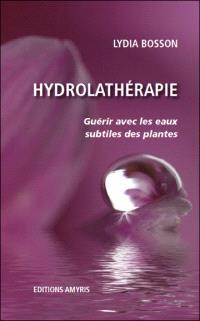Hydrolathérapie : guérir avec les eaux subtiles des plantes