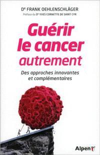 Guérir le cancer autrement : des approches innovantes et complémentaires