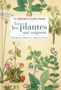 Toutes les plantes qui soignent : description, préparation, usages et bienfaits