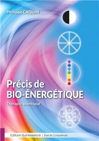 Précis de bio-énergétique : thérapie quantique