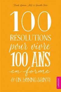 100 résolutions pour vivre 100 ans en forme & en bonne santé