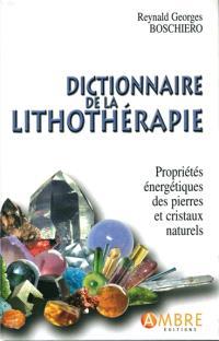 Dictionnaire de la lithothérapie : propriétés énergétiques des pierres et des cristaux naturels