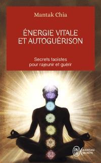 Energie vitale et autoguérison : secrets taoïstes pour rajeunir et guérir
