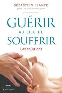 Guérir au lieu de souffrir  : les solutions