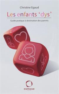 Les enfants dys : guide pratique à destination des parents