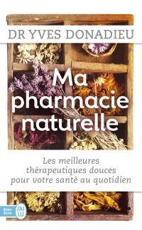 Ma pharmacie naturelle : les meilleures thérapeutiques douces pour votre santé au quotidien