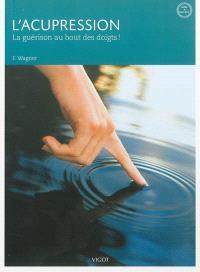 L'acupression : la guérison au bout des doigts !