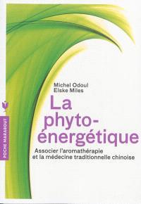 La phyto-énergétique : associer l'aromathérapie et la médecine traditionnelle chinoise