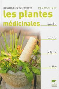 Reconnaître facilement les plantes médicinales : identifier, récolter, préparer, utiliser