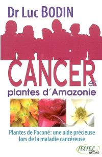 Cancer et plantes d'Amazonie : plantes de Poconé, une aide précieuse lors de la maladie cancéreuse