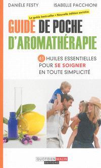 Guide de poche d'aromathérapie : 41 huiles essentielles pour se soigner en toute simplicité