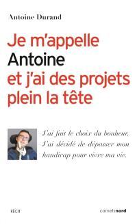 Je m'appelle Antoine et j'ai des projets plein la tête