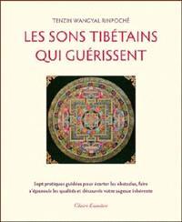 Les sons tibétains qui guérissent : sept pratiques guidées pour écarter les obstacles, faire s'épanouir les qualités et découvrir votre sagesse inhérente
