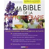 Ma bible de la phytothérapie : le guide de référence pour se soigner avec les plantes