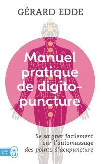 Manuel pratique de digitopuncture : santé et vitalité par l'automassage des points d'acupuncture traditionnels chinois