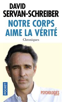 Notre corps aime la vérité : chroniques, 1999-2011