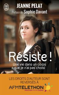 Résiste ! : une vie dans un corps que je n'ai pas choisi : témoignage