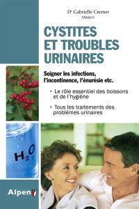 Cystites et troubles urinaires : soigner les infections, l'incontinence, l'énurésie etc.
