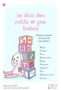 Le dico des petits et gros bobos : prévenir et guérir les maux de vos enfants !