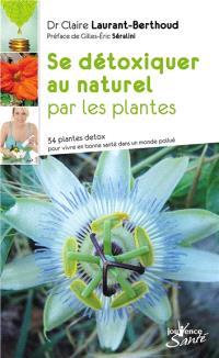 Se détoxiquer au naturel par les plantes : 34 plantes détox pour vivre en bonne santé dans un monde pollué