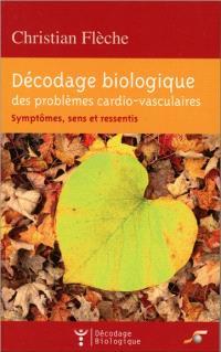 Décodage biologique des problèmes cardio-vasculaires : symptômes, sens et ressentis
