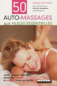 50 auto-massages aux huiles essentielles : santé, beauté, bien-être... savoir se masser et masser toute sa famille