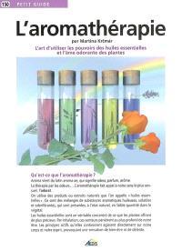 L'aromathérapie : l'art d'utiliser les pouvoirs des huiles essentielles et l'âme odorante des plantes