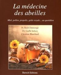 La médecine des abeilles : miel, pollen, propolis, gelée royale... au quotidien