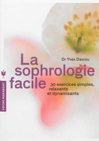 La sophrologie facile : 30 exercices simples, relaxants et dynamisants