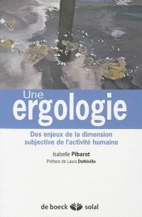 Une ergologie : des enjeux de la dimension subjective de l'activité humaine