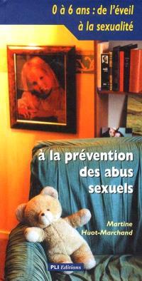 0 à 6 ans, de l'éveil à la sexualité : à la prévention des abus sexuels