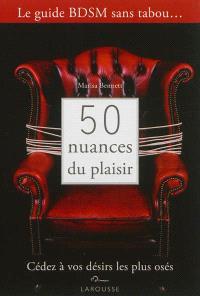 50 nuances du plaisir : cédez à vos désirs les plus osés