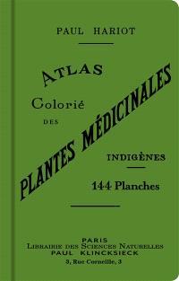 Atlas colorié des plantes médicinales indigènes : 144 planches en couleur représentant 148 espèces avec texte donnant les propriétés et emplois en médecine populaire de 364 plantes