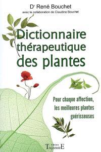 Dictionnaire thérapeutique des plantes : pour chaque affection, les meilleures plantes guérisseuses