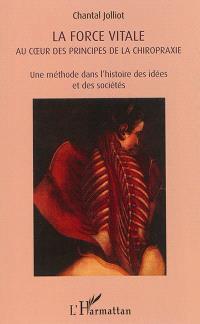 La force vitale au coeur des principes de la chiropraxie : une méthode dans l'histoire des idées et des sociétés
