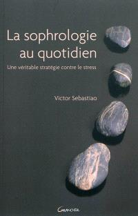 La sophrologie au quotidien : une véritable stratégie contre le stress