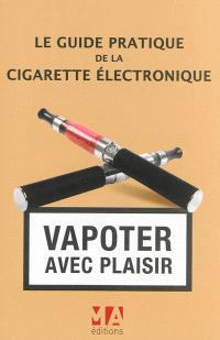 Le guide pratique de la cigarette électronique : vapoter avec plaisir