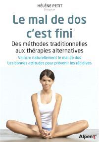 Le mal de dos, c'est fini : des méthodes traditionnelles aux thérapies alternatives, votre guide anti-douleur...