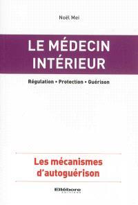 Le médecin intérieur : régulation, protection, guérison : les mécanismes d'autoguérison