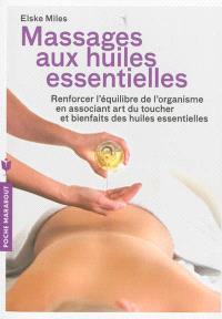 Massages aux huiles essentielles : renforcer l'équilibre de l'organisme en associant art du toucher et bienfaits des huiles essentielles