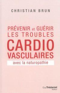 Prévenir et guérir les troubles cardio-vasculaires avec la naturopathie