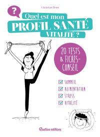 Quel est mon profil santé vitalité ? : 20 tests & fiches-conseil