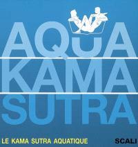 Aqua kama sutra : le kama sutra aquatique